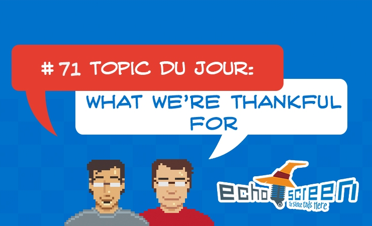 Echo Screen Live #71: What We're Thankful For