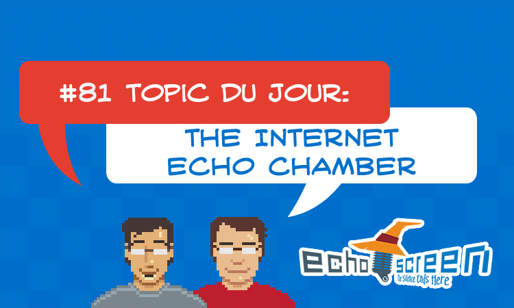 Echo Screen Live #81: The Internet Echo Chamber