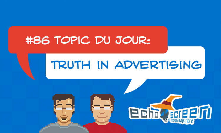 Echo Screen Live #86: Truth in Advertising