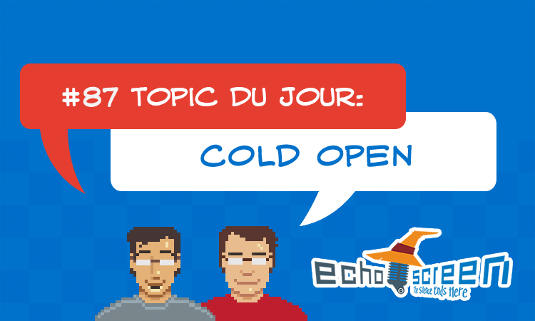 Echo Screen Live #87: Cold Open