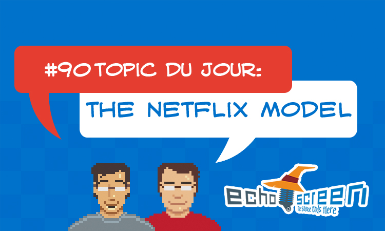 Echo Screen Live #90: The Netflix Model